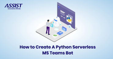 How to Create A Python Serverless MS Teams Bot ASSIST Software